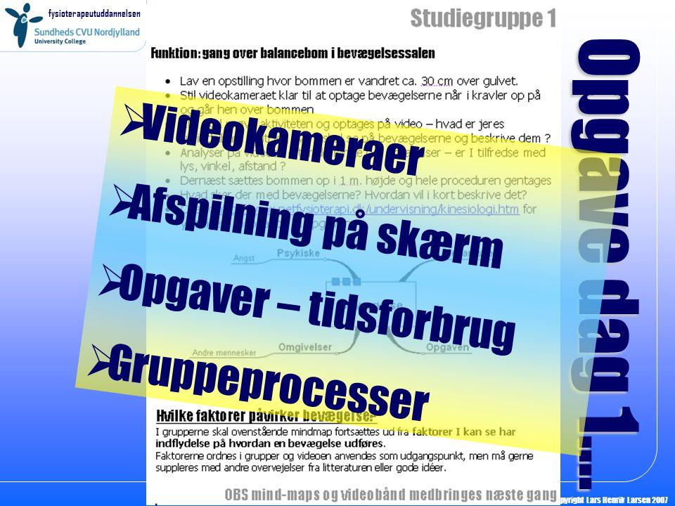 fysioterapeutuddannelsen Copyright Lars Henrik Larsen 2007 Opgave dag 1….