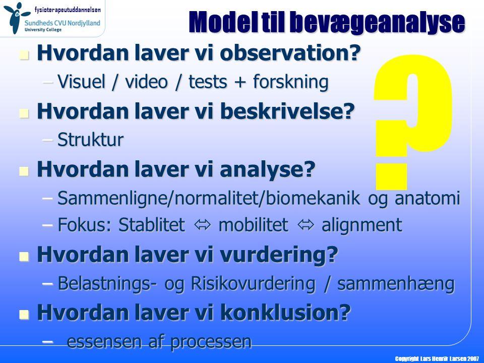 fysioterapeutuddannelsen Copyright Lars Henrik Larsen 2007  Hvordan laver vi observation.