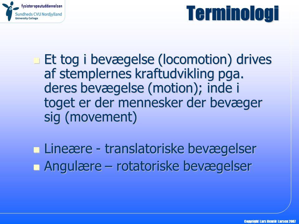 fysioterapeutuddannelsen Copyright Lars Henrik Larsen 2007 Terminologi  Et tog i bevægelse (locomotion) drives af stemplernes kraftudvikling pga.