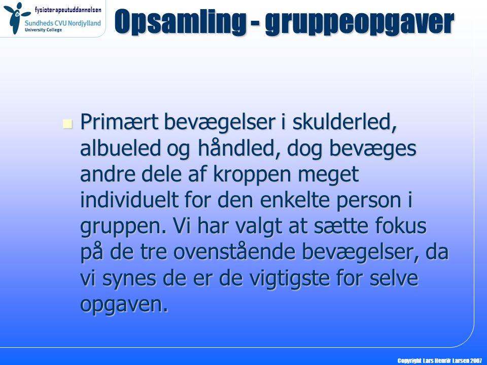 fysioterapeutuddannelsen Copyright Lars Henrik Larsen 2007  Primært bevægelser i skulderled, albueled og håndled, dog bevæges andre dele af kroppen meget individuelt for den enkelte person i gruppen.