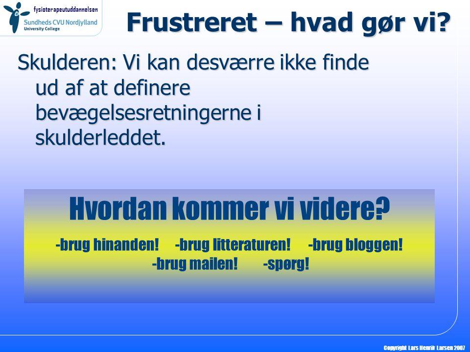 fysioterapeutuddannelsen Copyright Lars Henrik Larsen 2007 Frustreret – hvad gør vi.