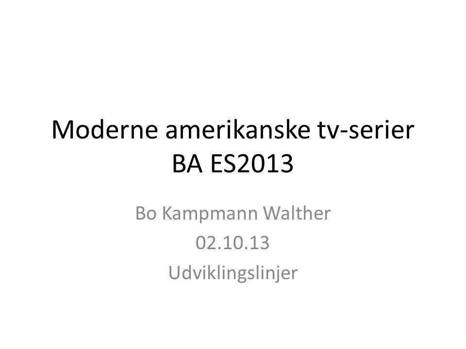 Moderne amerikanske tv-serier BA ES2013 Bo Kampmann Walther 02.10.13 Udviklingslinjer