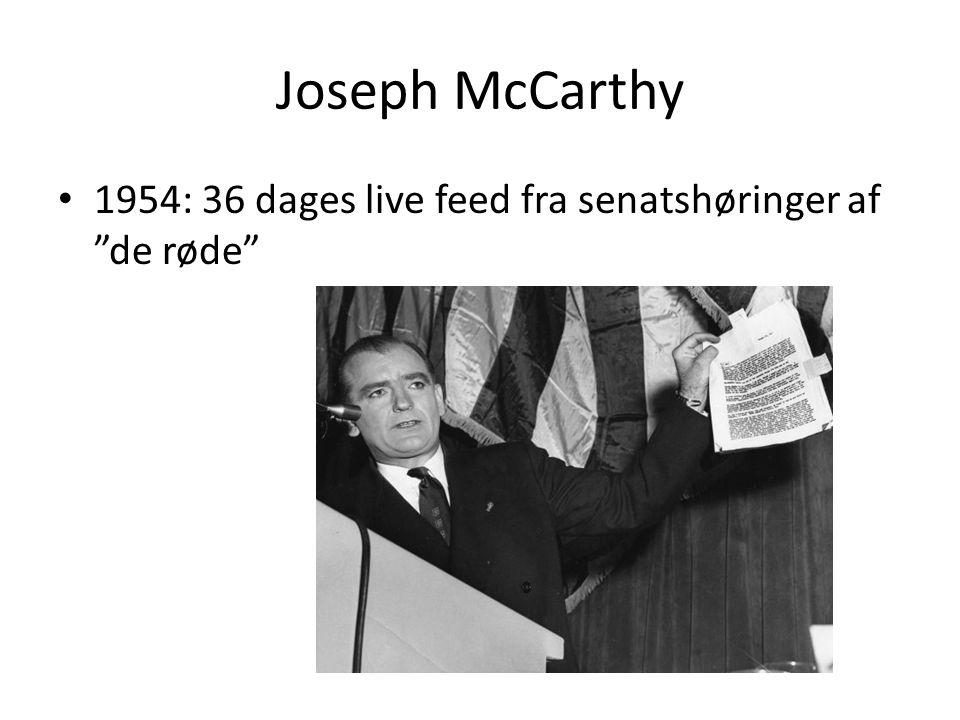 Joseph McCarthy • 1954: 36 dages live feed fra senatshøringer af de røde