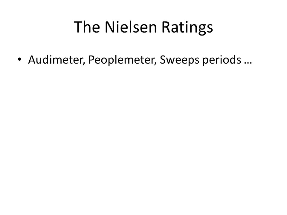The Nielsen Ratings • Audimeter, Peoplemeter, Sweeps periods …