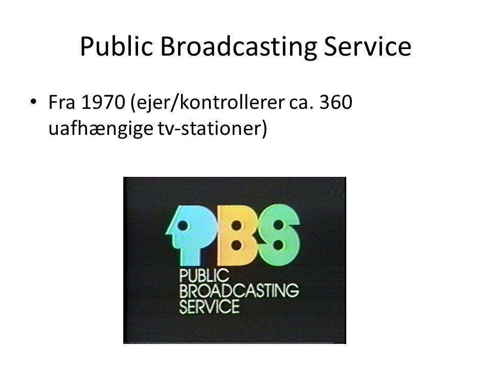 Public Broadcasting Service • Fra 1970 (ejer/kontrollerer ca. 360 uafhængige tv-stationer)