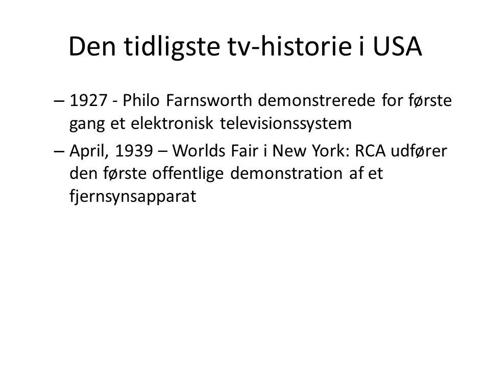 Den tidligste tv-historie i USA – 1927 - Philo Farnsworth demonstrerede for første gang et elektronisk televisionssystem – April, 1939 – Worlds Fair i New York: RCA udfører den første offentlige demonstration af et fjernsynsapparat