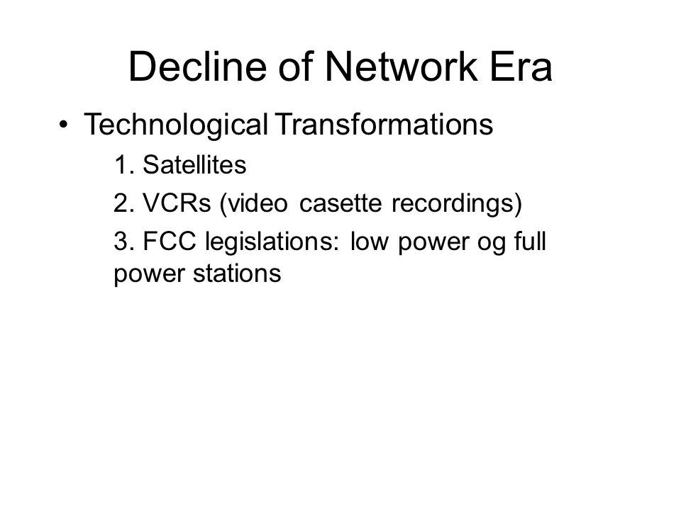 Decline of Network Era •Technological Transformations 1.