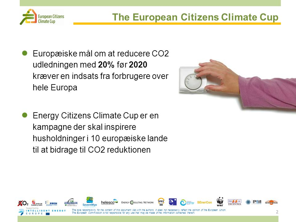 2 The European Citizens Climate Cup Europæiske mål om at reducere CO2 udledningen med 20% før 2020 kræver en indsats fra forbrugere over hele Europa Energy Citizens Climate Cup er en kampagne der skal inspirere husholdninger i 10 europæiske lande til at bidrage til CO2 reduktionen