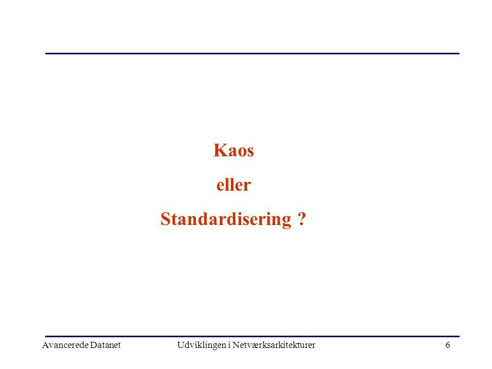 Avancerede DatanetUdviklingen i Netværksarkitekturer6 Kaos eller Standardisering
