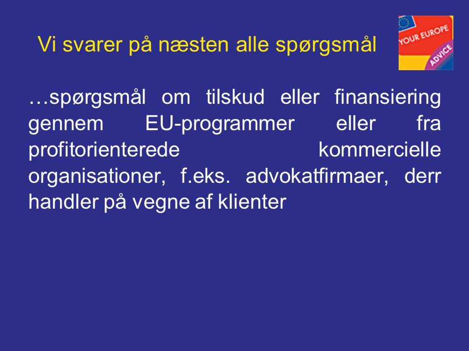 Vi svarer på næsten alle spørgsmål …spørgsmål om tilskud eller finansiering gennem EU-programmer eller fra profitorienterede kommercielle organisationer, f.eks.