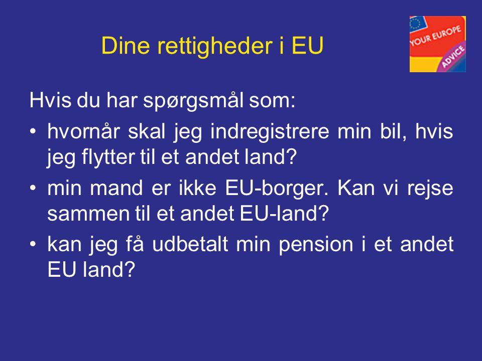 Dine rettigheder i EU Hvis du har spørgsmål som: •hvornår skal jeg indregistrere min bil, hvis jeg flytter til et andet land.