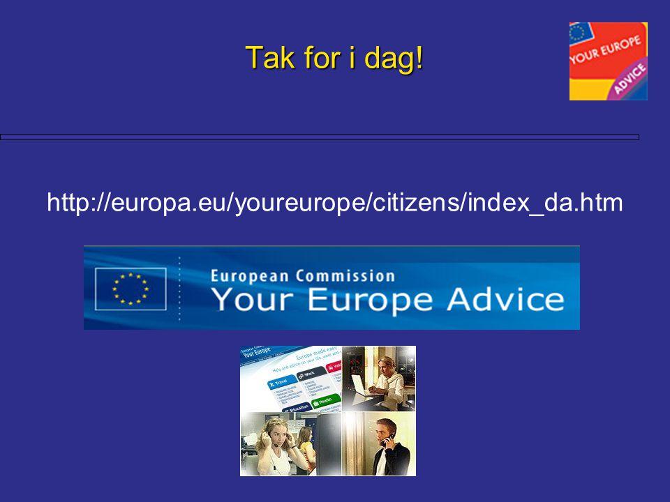 Tak for i dag! Tak for i dag! http://europa.eu/youreurope/citizens/index_da.htm