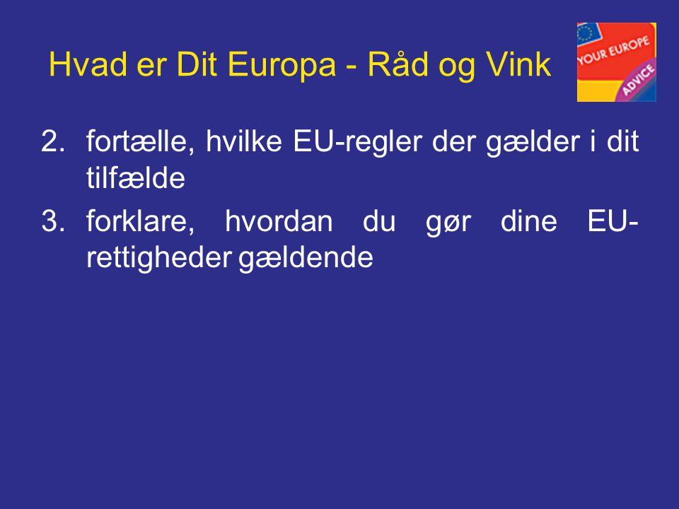 Hvad er Dit Europa - Råd og Vink 2.fortælle, hvilke EU-regler der gælder i dit tilfælde 3.forklare, hvordan du gør dine EU- rettigheder gældende