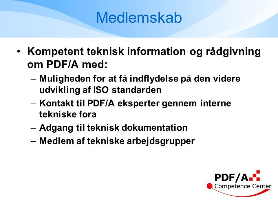 Medlemskab •Kompetent teknisk information og rådgivning om PDF/A med: –Muligheden for at få indflydelse på den videre udvikling af ISO standarden –Kontakt til PDF/A eksperter gennem interne tekniske fora –Adgang til teknisk dokumentation –Medlem af tekniske arbejdsgrupper