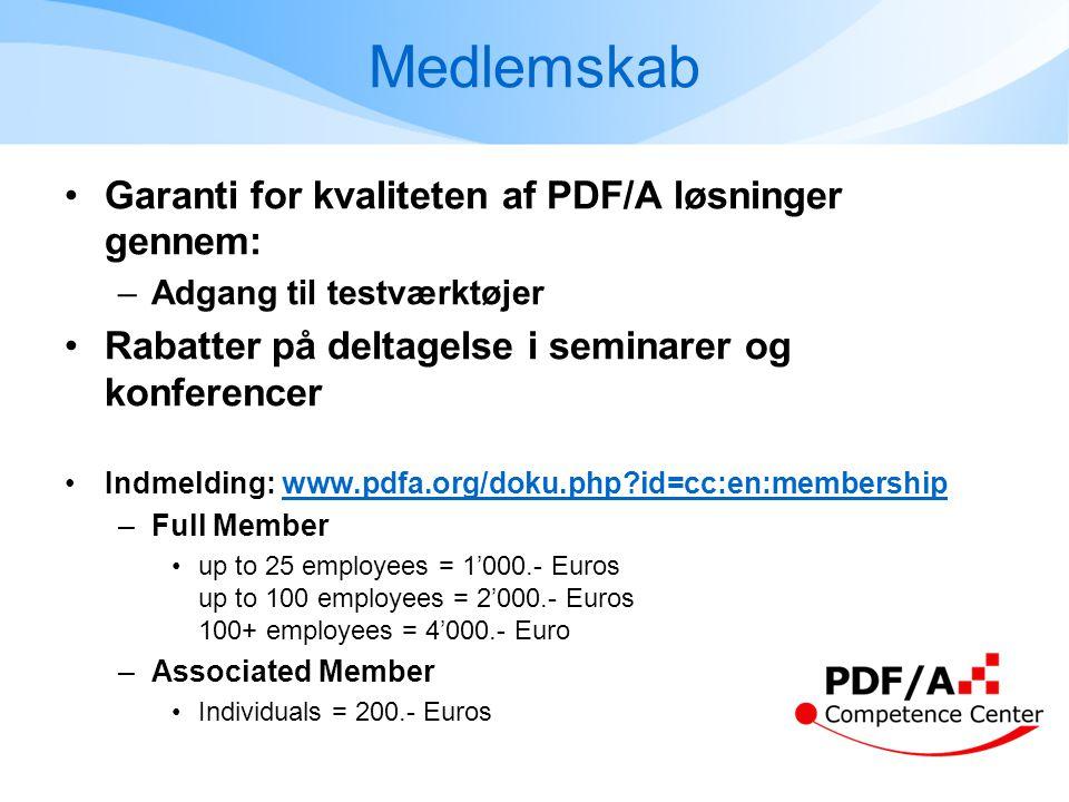 Medlemskab •Garanti for kvaliteten af PDF/A løsninger gennem: –Adgang til testværktøjer •Rabatter på deltagelse i seminarer og konferencer •Indmelding: www.pdfa.org/doku.php id=cc:en:membershipwww.pdfa.org/doku.php id=cc:en:membership –Full Member •up to 25 employees = 1'000.- Euros up to 100 employees = 2'000.- Euros 100+ employees = 4'000.- Euro –Associated Member •Individuals = 200.- Euros