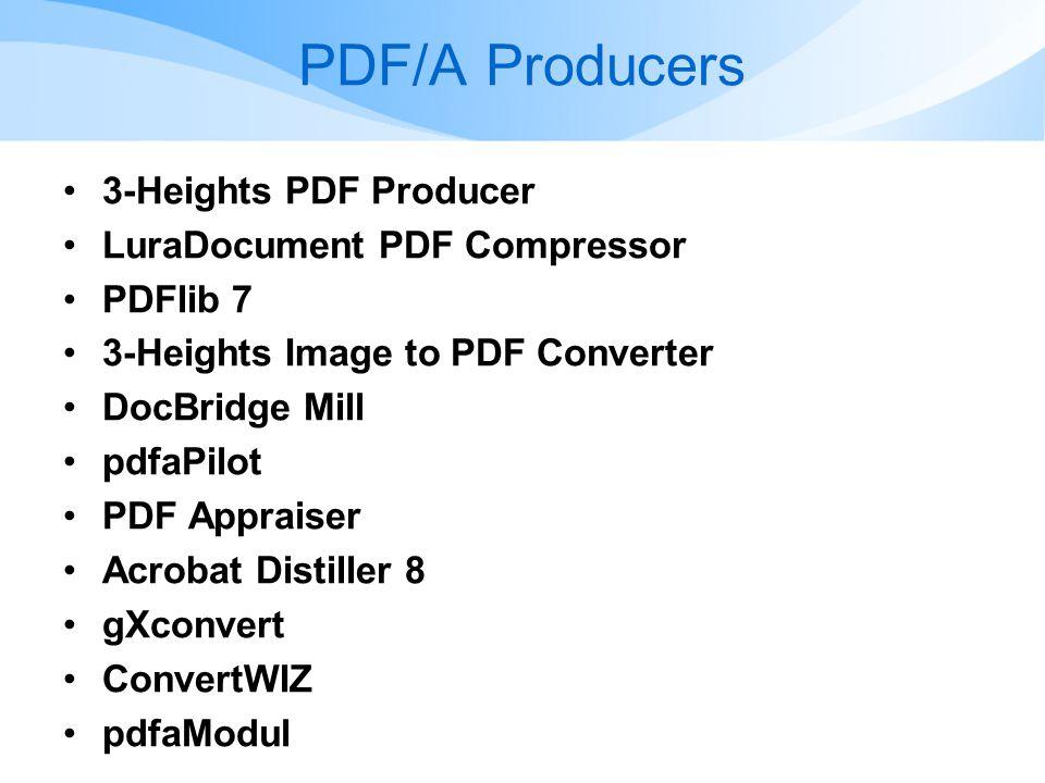 PDF/A Producers •3-Heights PDF Producer •LuraDocument PDF Compressor •PDFlib 7 •3-Heights Image to PDF Converter •DocBridge Mill •pdfaPilot •PDF Appraiser •Acrobat Distiller 8 •gXconvert •ConvertWIZ •pdfaModul