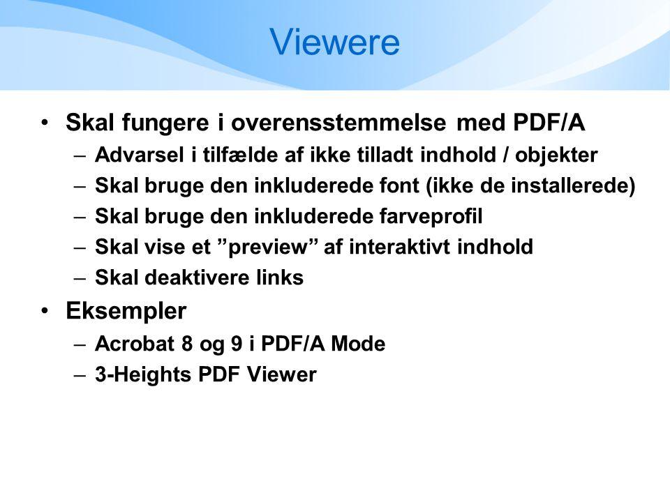 Viewere •Skal fungere i overensstemmelse med PDF/A –Advarsel i tilfælde af ikke tilladt indhold / objekter –Skal bruge den inkluderede font (ikke de installerede) –Skal bruge den inkluderede farveprofil –Skal vise et preview af interaktivt indhold –Skal deaktivere links •Eksempler –Acrobat 8 og 9 i PDF/A Mode –3-Heights PDF Viewer
