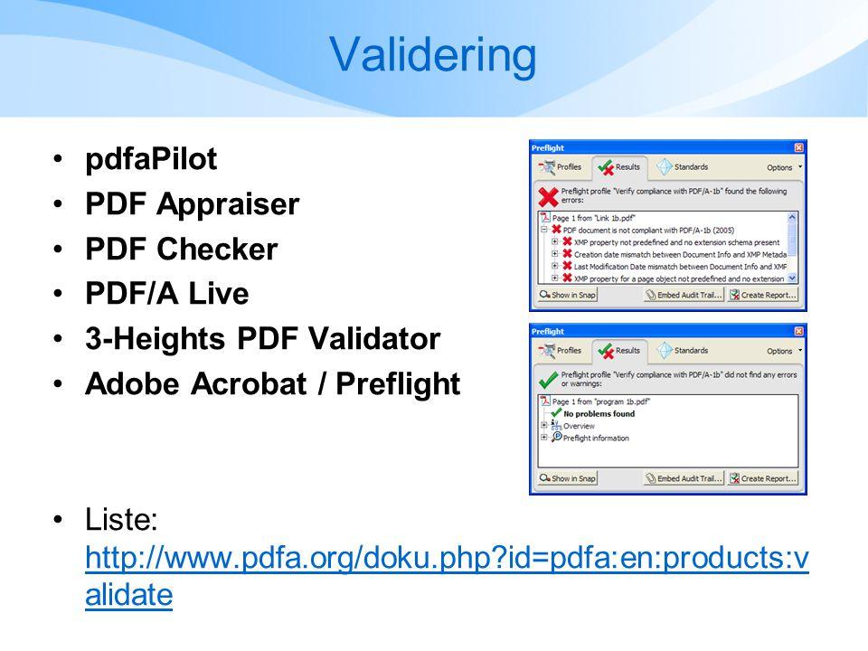 Validering •pdfaPilot •PDF Appraiser •PDF Checker •PDF/A Live •3-Heights PDF Validator •Adobe Acrobat / Preflight •Liste: http://www.pdfa.org/doku.php id=pdfa:en:products:v alidate http://www.pdfa.org/doku.php id=pdfa:en:products:v alidate