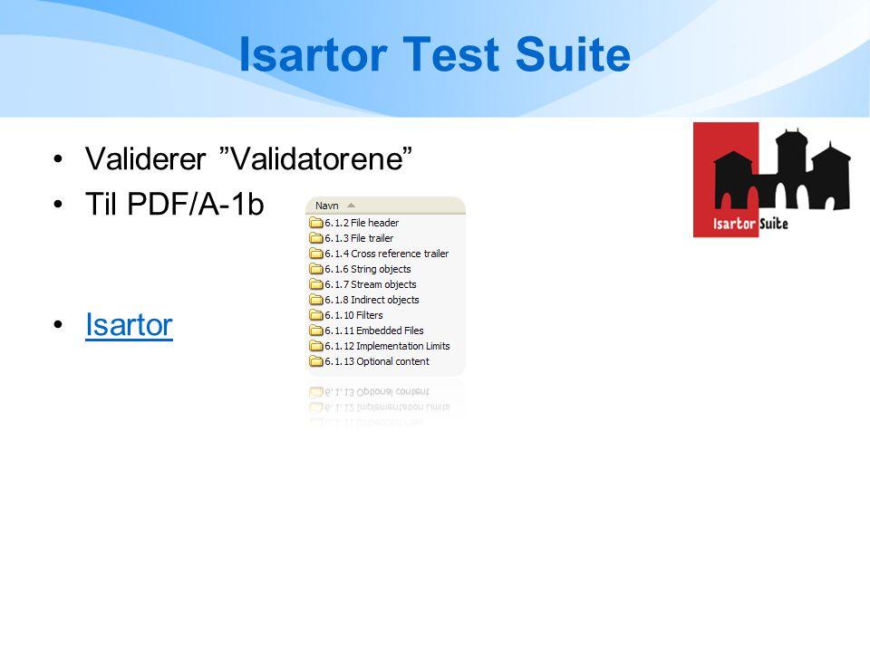 Isartor Test Suite •Validerer Validatorene •Til PDF/A-1b •IsartorIsartor