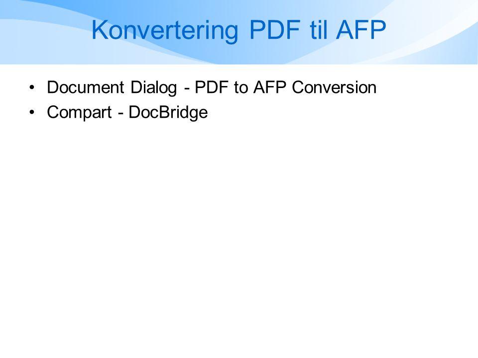 Konvertering PDF til AFP •Document Dialog - PDF to AFP Conversion •Compart - DocBridge