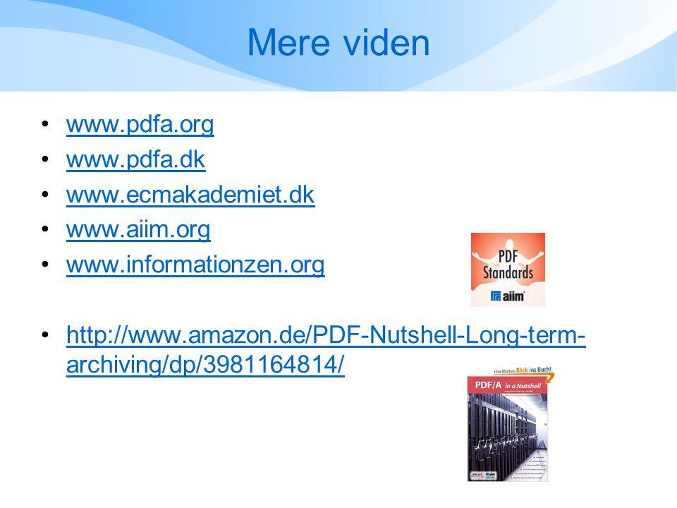 Mere viden •www.pdfa.orgwww.pdfa.org •www.pdfa.dkwww.pdfa.dk •www.ecmakademiet.dkwww.ecmakademiet.dk •www.aiim.orgwww.aiim.org •www.informationzen.orgwww.informationzen.org •http://www.amazon.de/PDF-Nutshell-Long-term- archiving/dp/3981164814/http://www.amazon.de/PDF-Nutshell-Long-term- archiving/dp/3981164814/