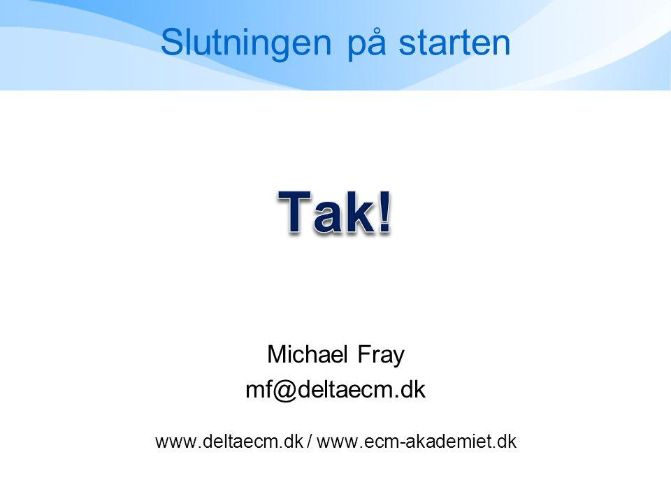 Slutningen på starten Michael Fray mf@deltaecm.dk www.deltaecm.dk / www.ecm-akademiet.dk