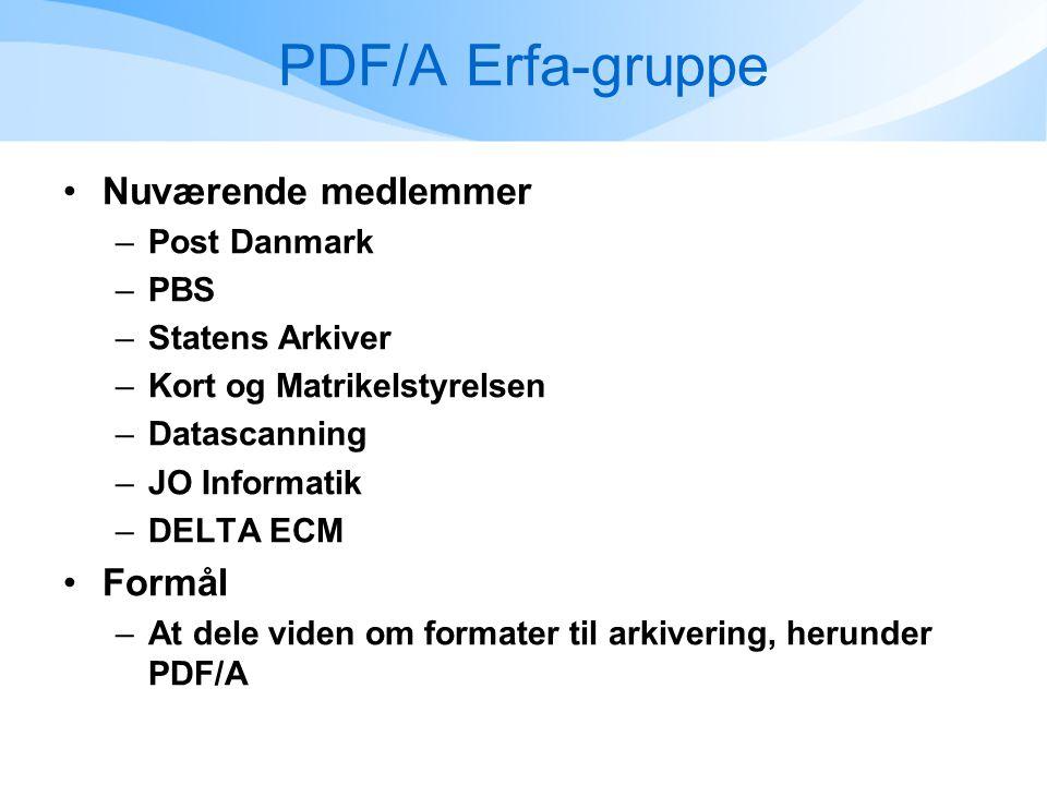 PDF/A Erfa-gruppe •Nuværende medlemmer –Post Danmark –PBS –Statens Arkiver –Kort og Matrikelstyrelsen –Datascanning –JO Informatik –DELTA ECM •Formål –At dele viden om formater til arkivering, herunder PDF/A