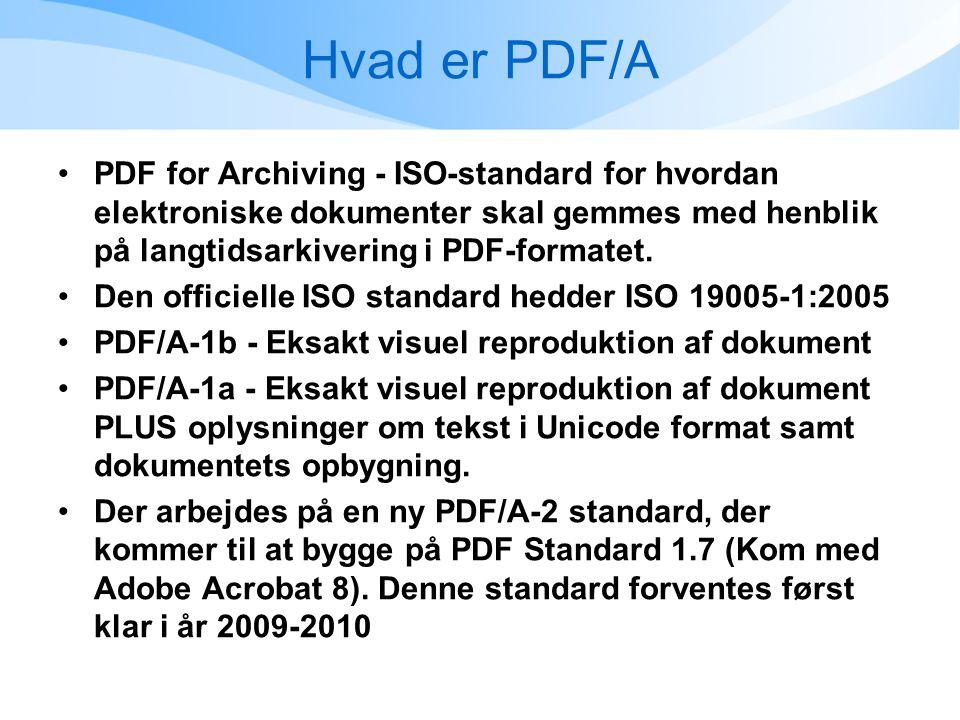 Hvad er PDF/A •PDF for Archiving - ISO-standard for hvordan elektroniske dokumenter skal gemmes med henblik på langtidsarkivering i PDF-formatet.