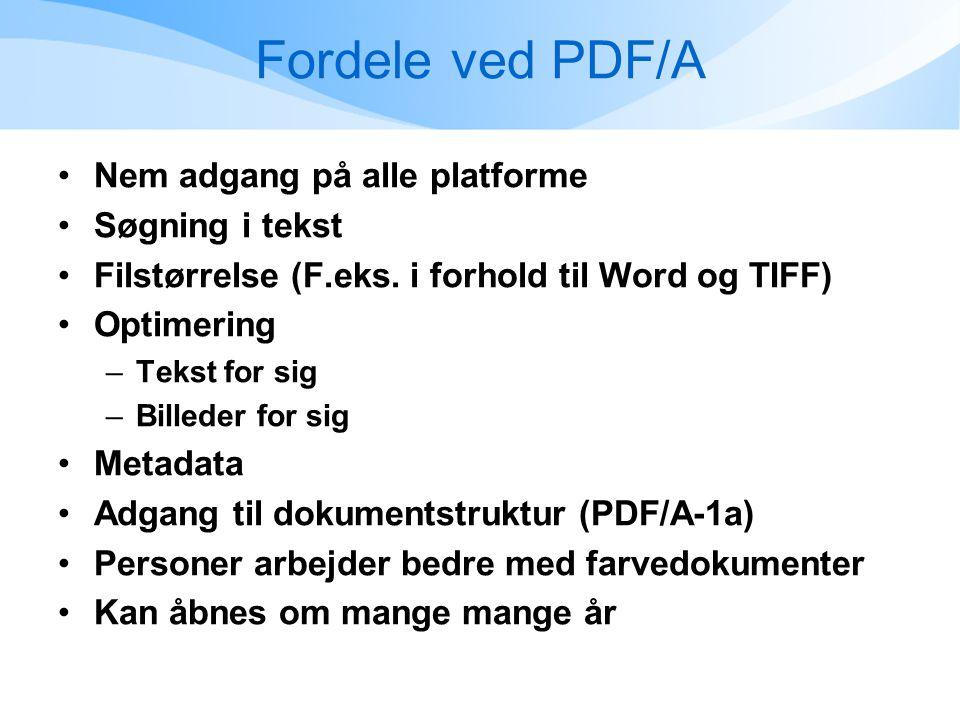 Fordele ved PDF/A •Nem adgang på alle platforme •Søgning i tekst •Filstørrelse (F.eks.