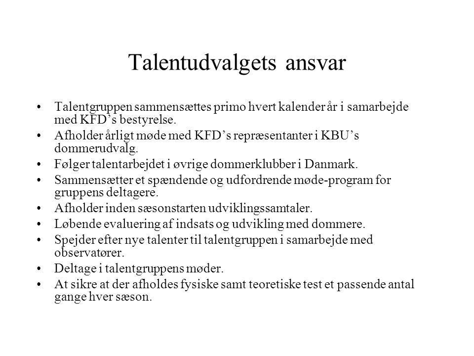 Talentudvalgets ansvar •Talentgruppen sammensættes primo hvert kalender år i samarbejde med KFD's bestyrelse.