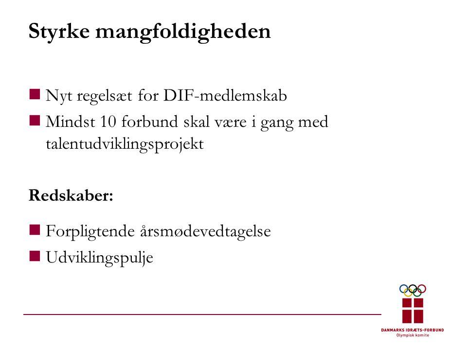 Styrke mangfoldigheden  Nyt regelsæt for DIF-medlemskab  Mindst 10 forbund skal være i gang med talentudviklingsprojekt Redskaber:  Forpligtende årsmødevedtagelse  Udviklingspulje