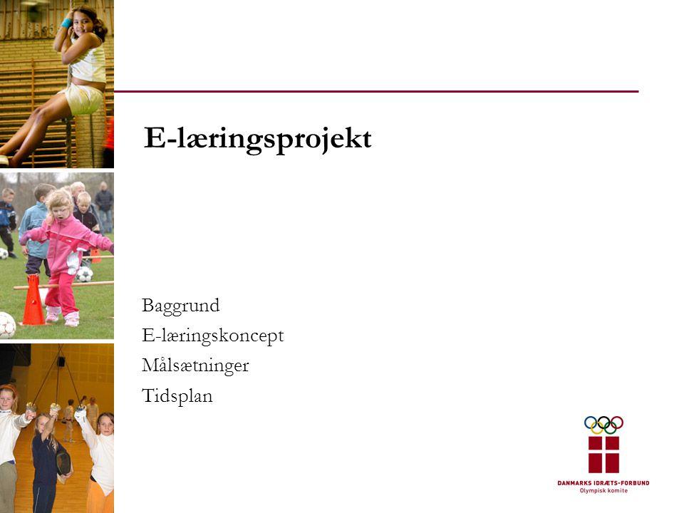 E-læringsprojekt Baggrund E-læringskoncept Målsætninger Tidsplan