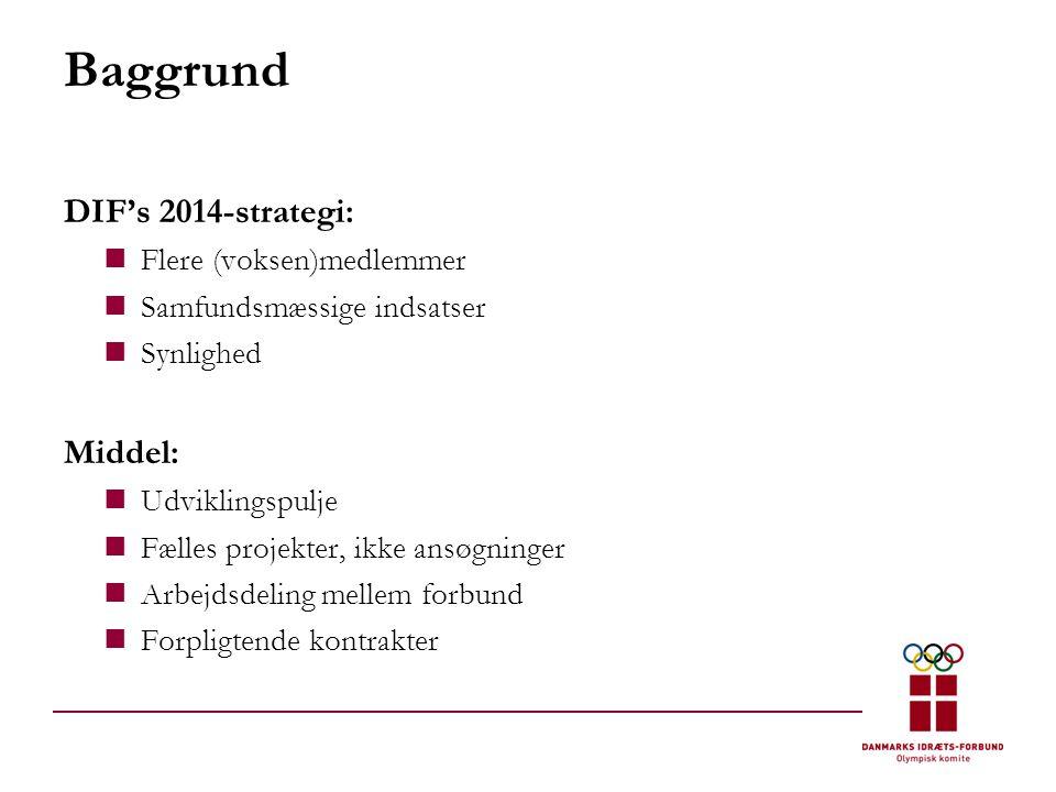 Baggrund DIF's 2014-strategi:  Flere (voksen)medlemmer  Samfundsmæssige indsatser  Synlighed Middel:  Udviklingspulje  Fælles projekter, ikke ansøgninger  Arbejdsdeling mellem forbund  Forpligtende kontrakter
