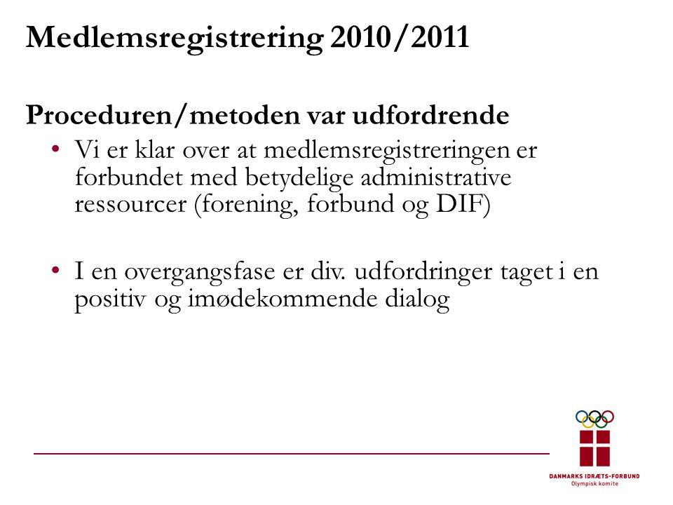 Medlemsregistrering 2010/2011 Proceduren/metoden var udfordrende •Vi er klar over at medlemsregistreringen er forbundet med betydelige administrative ressourcer (forening, forbund og DIF) •I en overgangsfase er div.