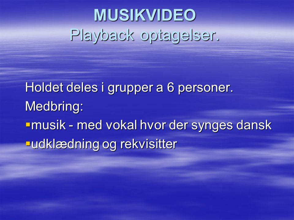 MUSIKVIDEO Playback optagelser. Holdet deles i grupper a 6 personer.