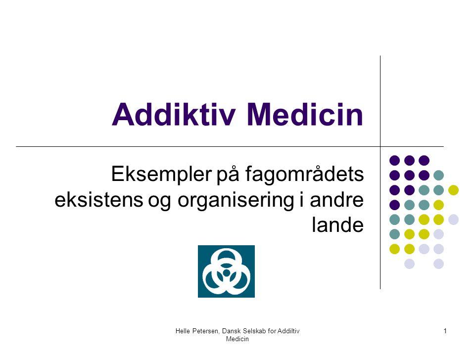 Helle Petersen, Dansk Selskab for Addiltiv Medicin 1 Addiktiv Medicin Eksempler på fagområdets eksistens og organisering i andre lande