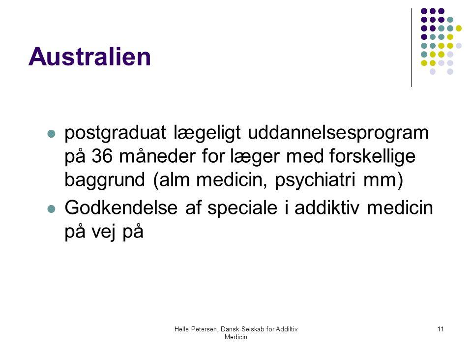 Helle Petersen, Dansk Selskab for Addiltiv Medicin 11 Australien  postgraduat lægeligt uddannelsesprogram på 36 måneder for læger med forskellige baggrund (alm medicin, psychiatri mm)  Godkendelse af speciale i addiktiv medicin på vej på