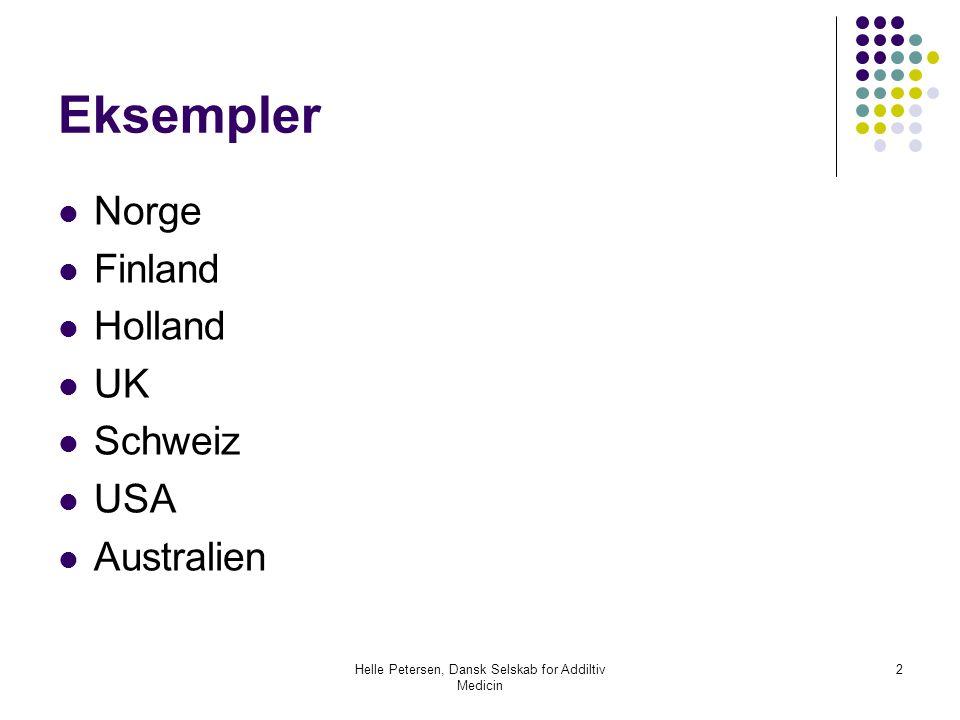 Helle Petersen, Dansk Selskab for Addiltiv Medicin 2 Eksempler  Norge  Finland  Holland  UK  Schweiz  USA  Australien