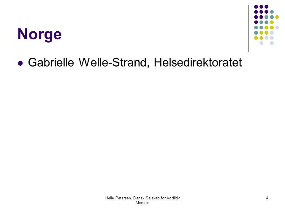 Helle Petersen, Dansk Selskab for Addiltiv Medicin 4 Norge  Gabrielle Welle-Strand, Helsedirektoratet