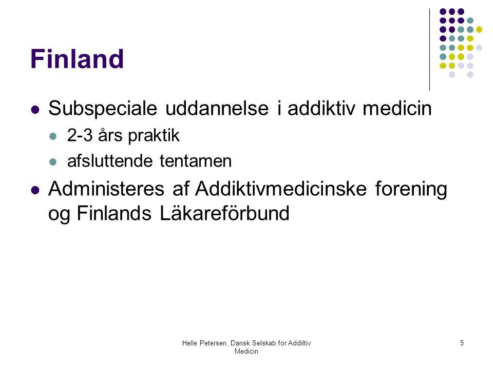 Helle Petersen, Dansk Selskab for Addiltiv Medicin 5 Finland  Subspeciale uddannelse i addiktiv medicin  2-3 års praktik  afsluttende tentamen  Administeres af Addiktivmedicinske forening og Finlands Läkareförbund