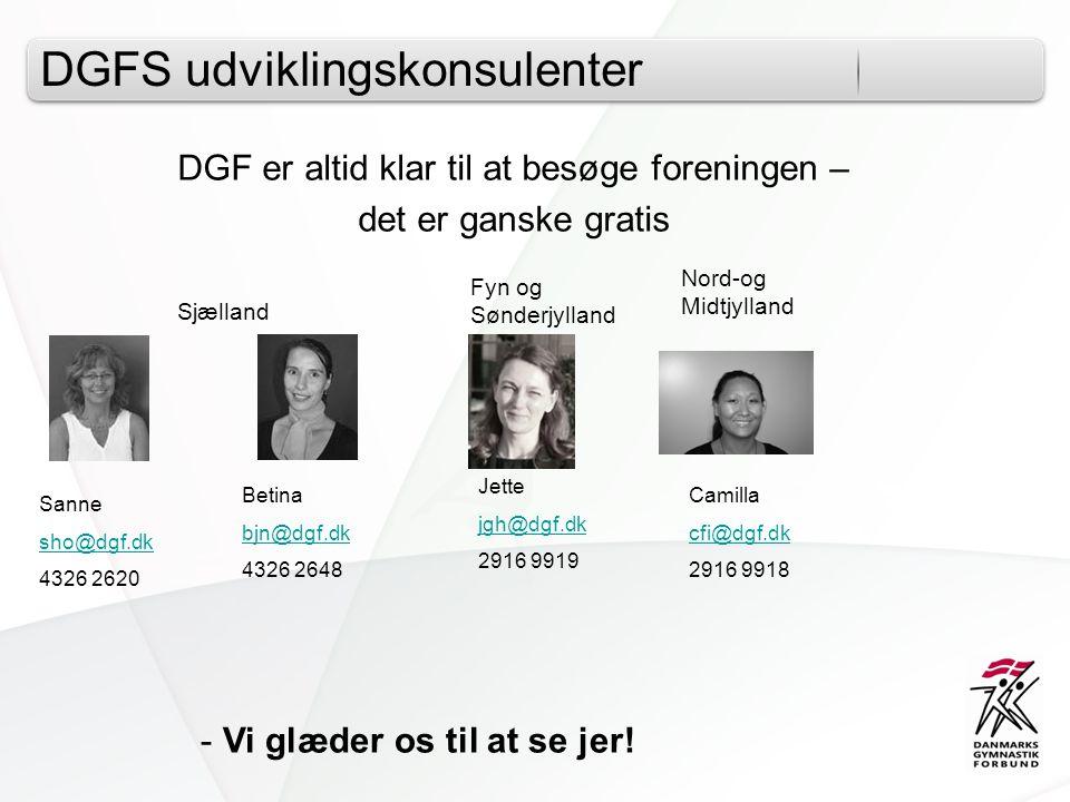 DGFS udviklingskonsulenter DGF er altid klar til at besøge foreningen – det er ganske gratis Sanne sho@dgf.dk 4326 2620 Betina bjn@dgf.dk 4326 2648 - Vi glæder os til at se jer.