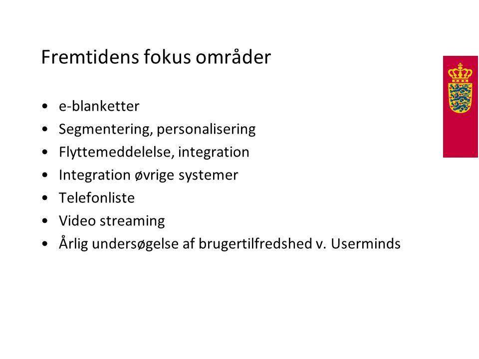Fremtidens fokus områder •e-blanketter •Segmentering, personalisering •Flyttemeddelelse, integration •Integration øvrige systemer •Telefonliste •Video streaming •Årlig undersøgelse af brugertilfredshed v.