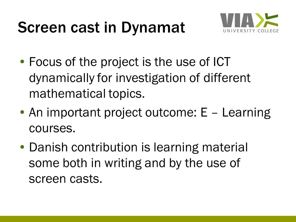 Screen cast in Dynamat •Focus of the project is the use of ICT dynamically for investigation of different mathematical topics.