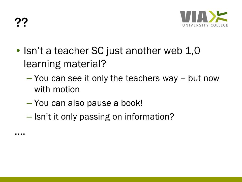. •Isn't a teacher SC just another web 1,0 learning material.