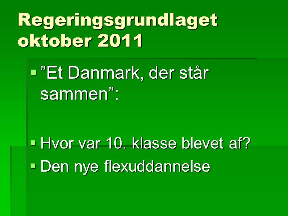 Regeringsgrundlaget oktober 2011  Et Danmark, der står sammen :  Hvor var 10.