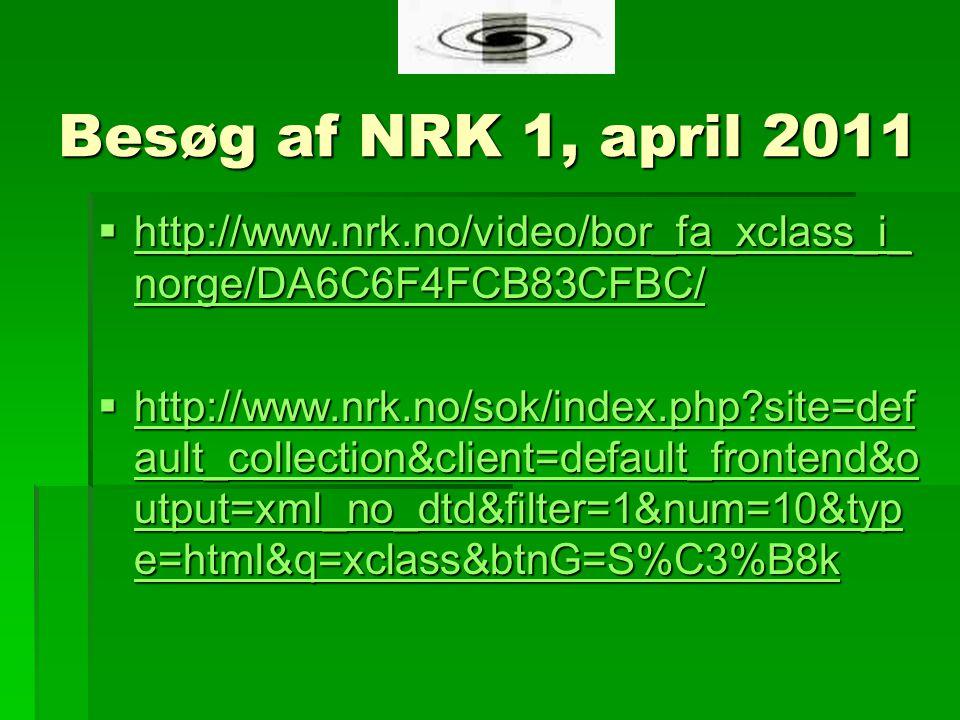 Besøg af NRK 1, april 2011  http://www.nrk.no/video/bor_fa_xclass_i_ norge/DA6C6F4FCB83CFBC/ http://www.nrk.no/video/bor_fa_xclass_i_ norge/DA6C6F4FCB83CFBC/ http://www.nrk.no/video/bor_fa_xclass_i_ norge/DA6C6F4FCB83CFBC/  http://www.nrk.no/sok/index.php site=def ault_collection&client=default_frontend&o utput=xml_no_dtd&filter=1&num=10&typ e=html&q=xclass&btnG=S%C3%B8k http://www.nrk.no/sok/index.php site=def ault_collection&client=default_frontend&o utput=xml_no_dtd&filter=1&num=10&typ e=html&q=xclass&btnG=S%C3%B8k http://www.nrk.no/sok/index.php site=def ault_collection&client=default_frontend&o utput=xml_no_dtd&filter=1&num=10&typ e=html&q=xclass&btnG=S%C3%B8k