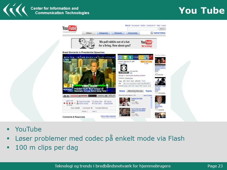 Center for Information and Communication Technologies Teknologi og trends i bredbåndsnetværk for hjemmebrugere Page 23 You Tube  YouTube  Løser problemer med codec på enkelt mode via Flash  100 m clips per dag