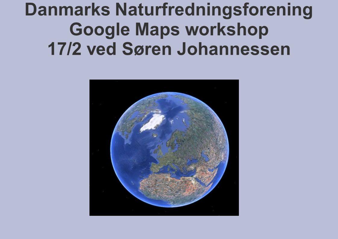 Danmarks Naturfredningsforening Google Maps workshop 17/2 ved Søren Johannessen