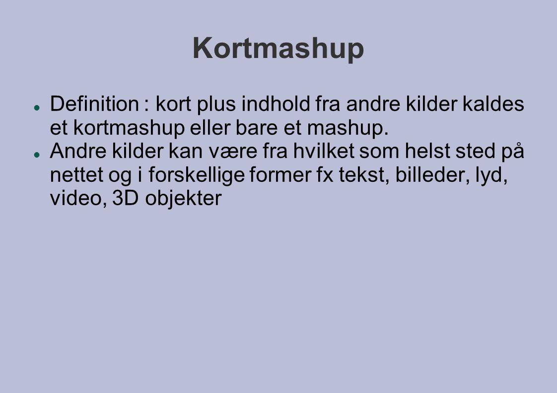 Kortmashup  Definition : kort plus indhold fra andre kilder kaldes et kortmashup eller bare et mashup.