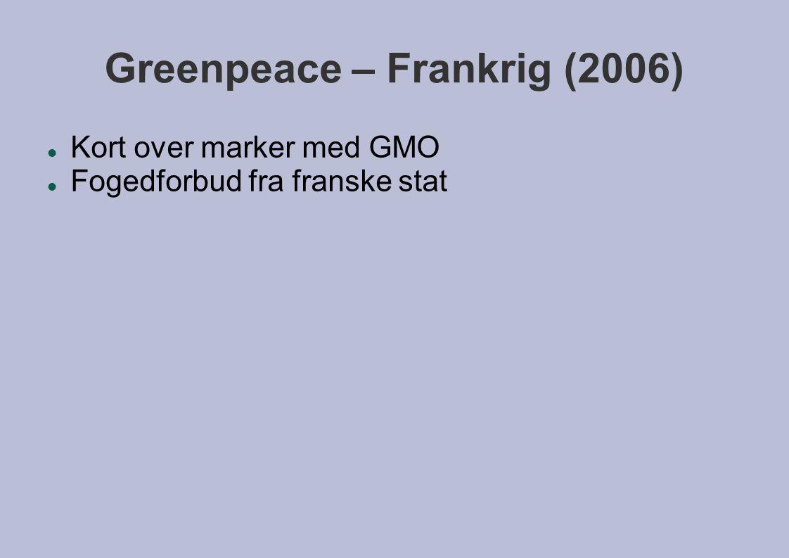 Greenpeace – Frankrig (2006)  Kort over marker med GMO  Fogedforbud fra franske stat